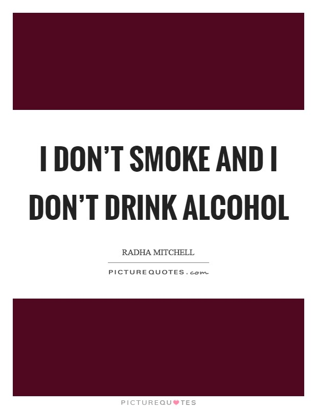I don\'t smoke and I don\'t drink alcohol | Picture Quotes