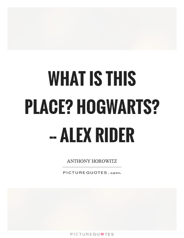 What is this place? Hogwarts? -- Alex Rider Picture Quote #1