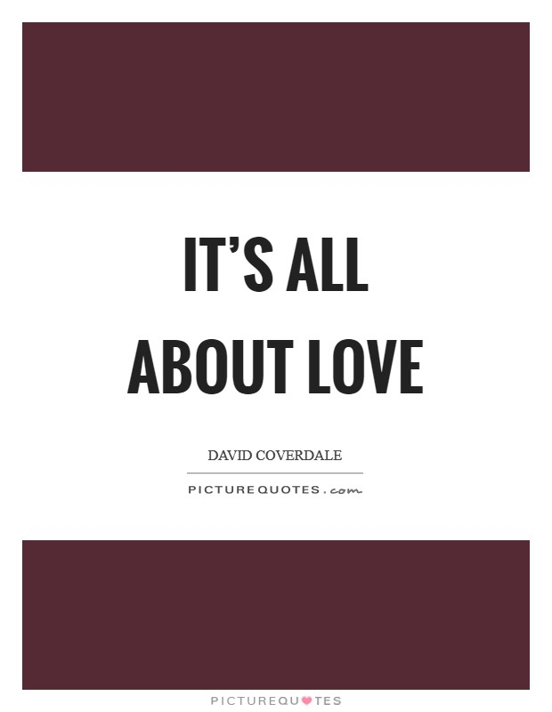 It's all about love Picture Quote #1