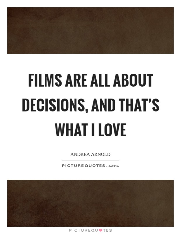 Films are all about decisions, and that's what I love Picture Quote #1