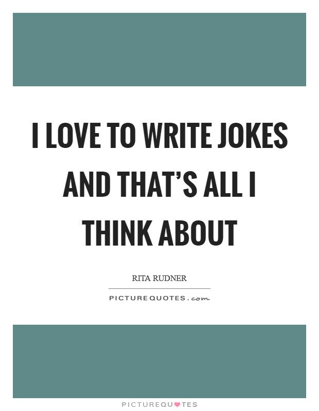 I love to write jokes and that's all I think about Picture Quote #1