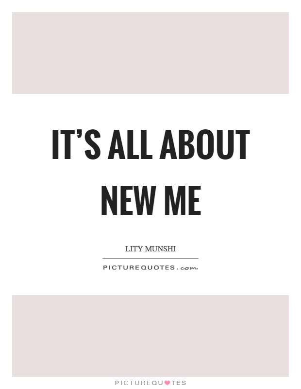 It's all about new me Picture Quote #1