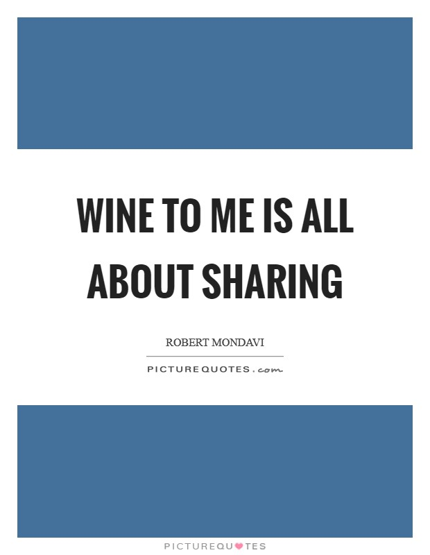 Wine to me is all about sharing Picture Quote #1