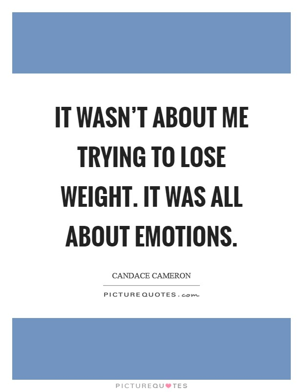 It wasn't about me trying to lose weight. It was all about emotions Picture Quote #1