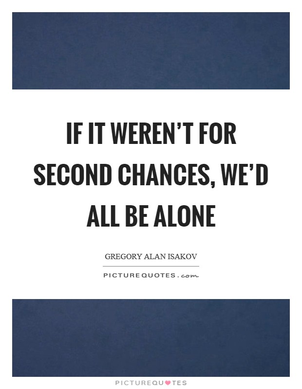 If it weren't for second chances, we'd all be alone Picture Quote #1