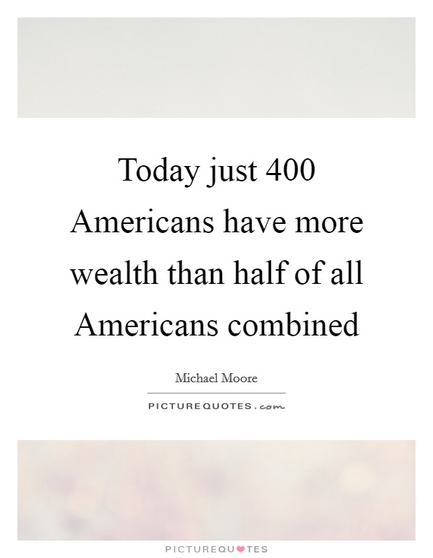 Today just 400 Americans have more wealth than half of all Americans combined Picture Quote #1