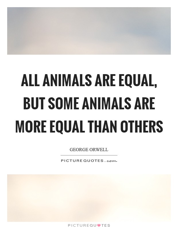 All animals are equal, but some animals are more equal than others Picture Quote #1
