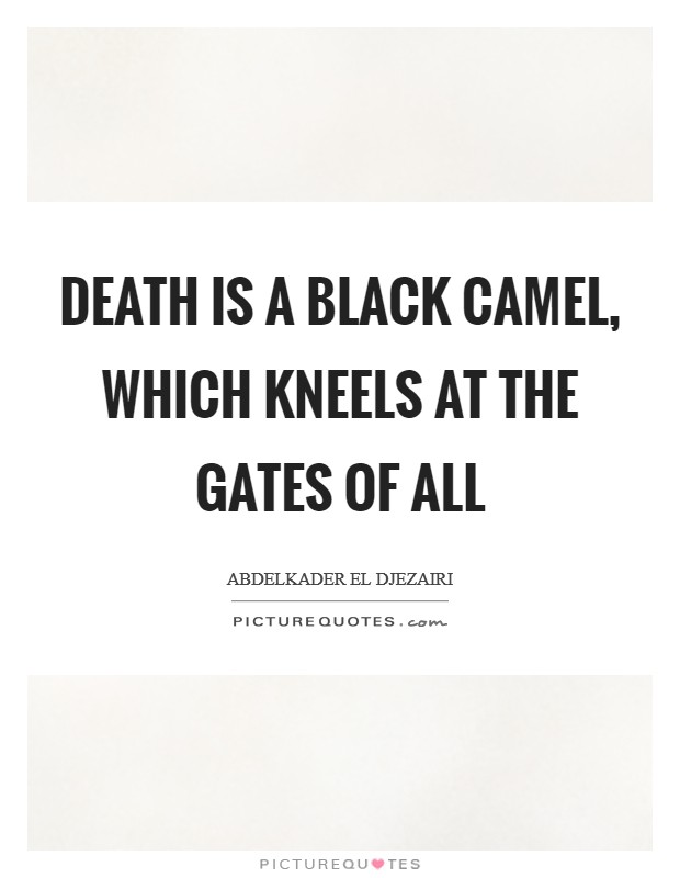 Death is a black camel, which kneels at the gates of all Picture Quote #1
