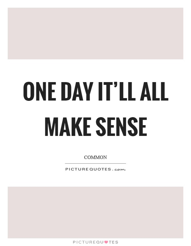 One day it'll all make sense Picture Quote #1