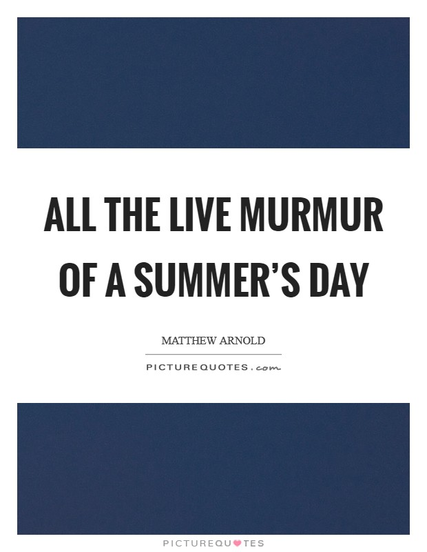 All the live murmur of a summer's day Picture Quote #1