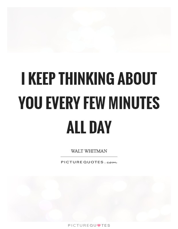 I keep thinking about you every few minutes all day Picture Quote #1