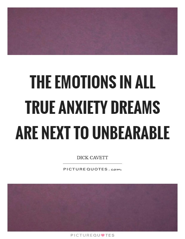 The emotions in all true anxiety dreams are next to unbearable Picture Quote #1