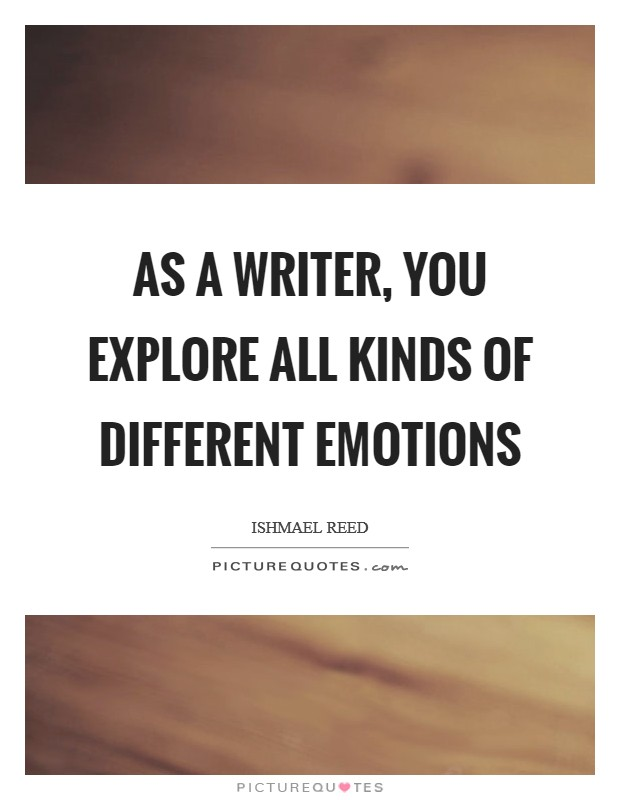 As a writer, you explore all kinds of different emotions Picture Quote #1