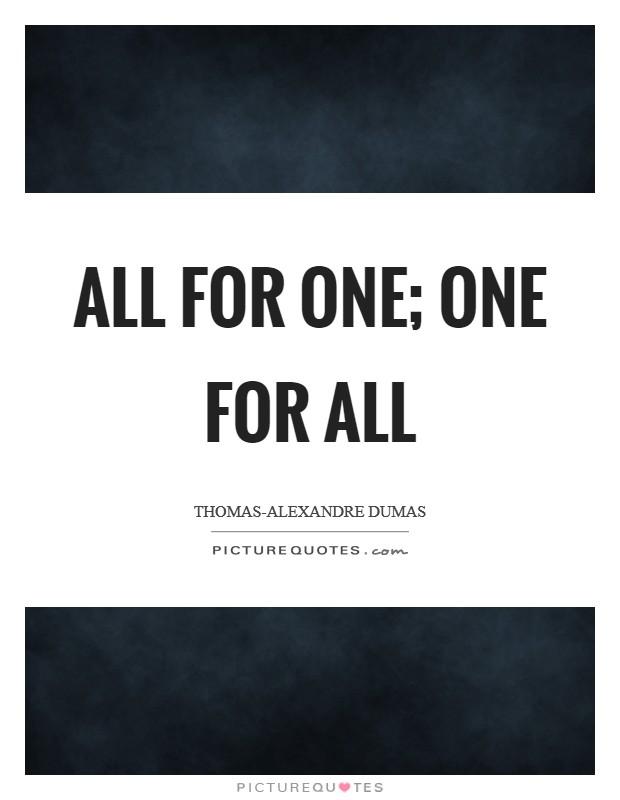 All for one; one for all Picture Quote #1