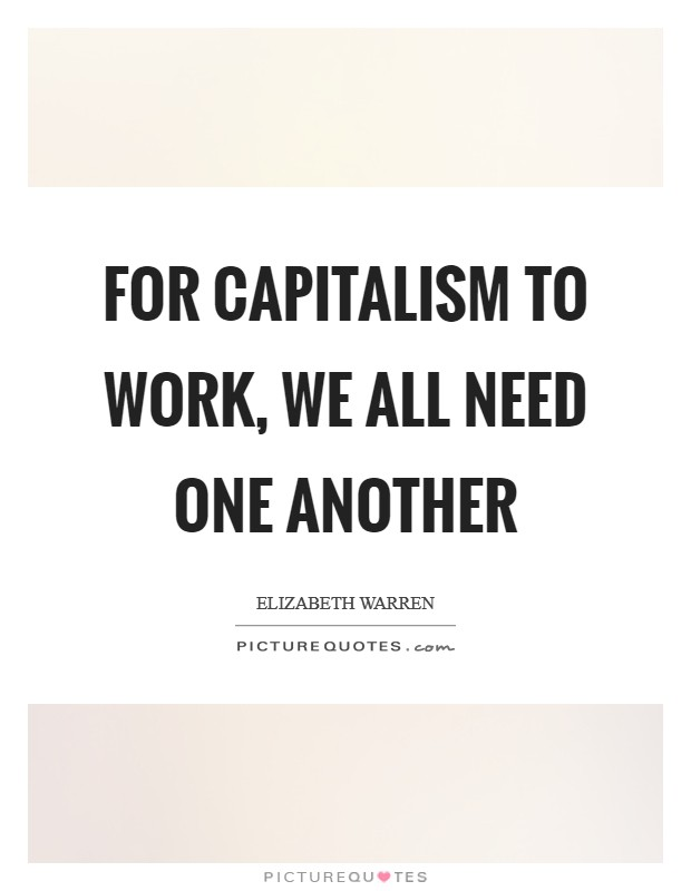 For capitalism to work, we all need one another Picture Quote #1