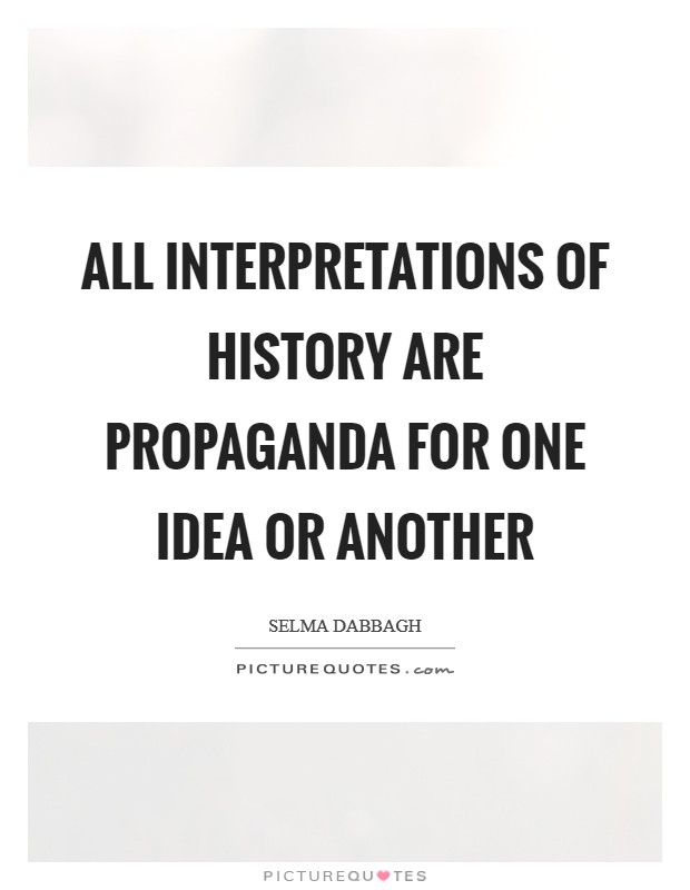 All interpretations of history are propaganda for one idea or another Picture Quote #1