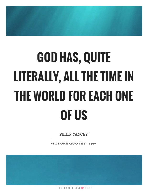 God has, quite literally, all the time in the world for each one of us Picture Quote #1