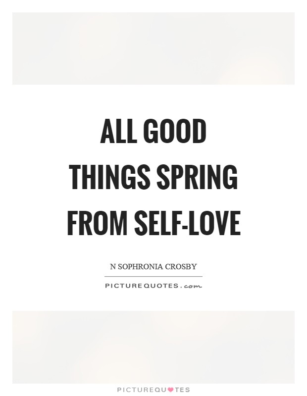 All good things spring from Self-Love Picture Quote #1