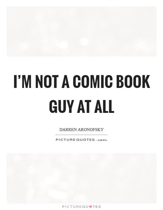I'm not a comic book guy at all Picture Quote #1