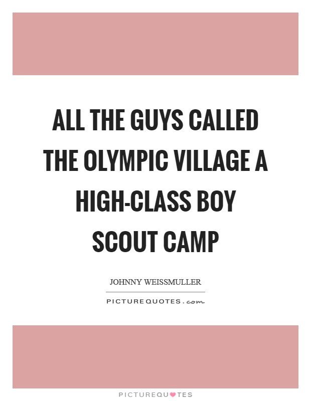 All the guys called the Olympic Village a high-class Boy Scout camp Picture Quote #1
