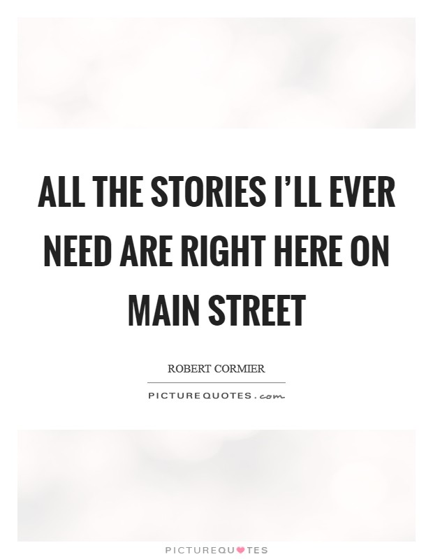 All the stories I'll ever need are right here on Main Street Picture Quote #1