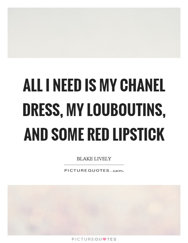 All I need is my Chanel dress, my Louboutins, and some red lipstick Picture Quote #1