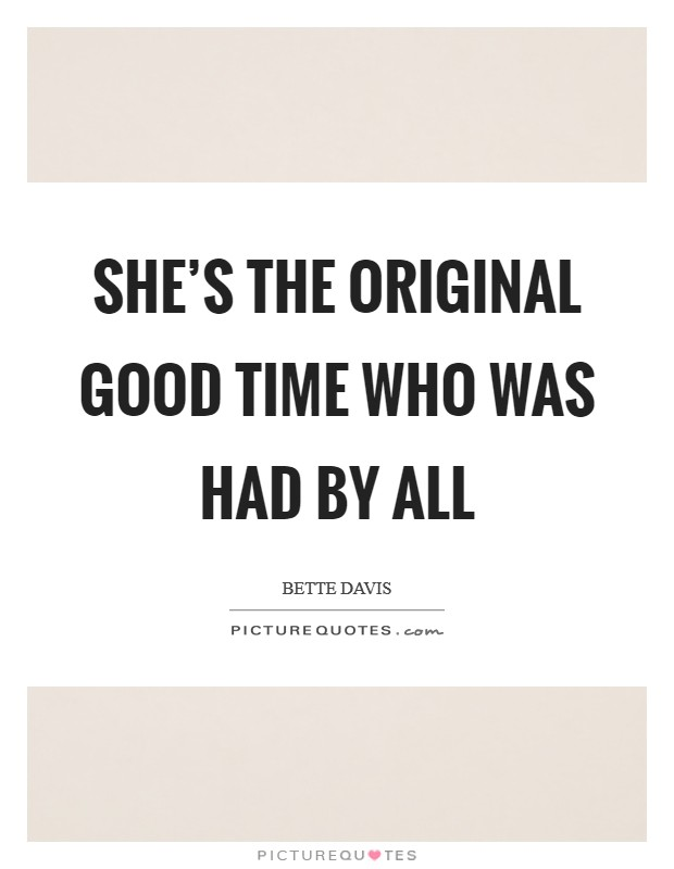 She's the original good time who was had by all Picture Quote #1