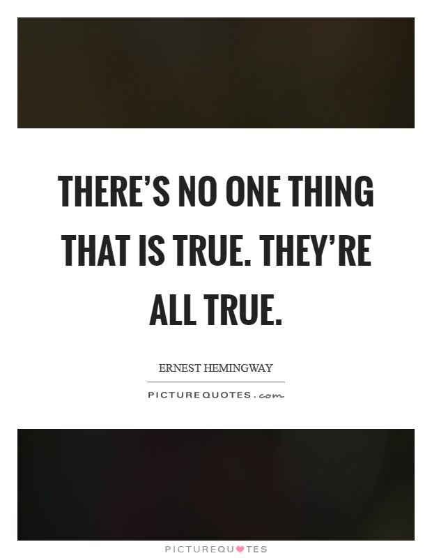 There's no one thing that is true. They're all true Picture Quote #1
