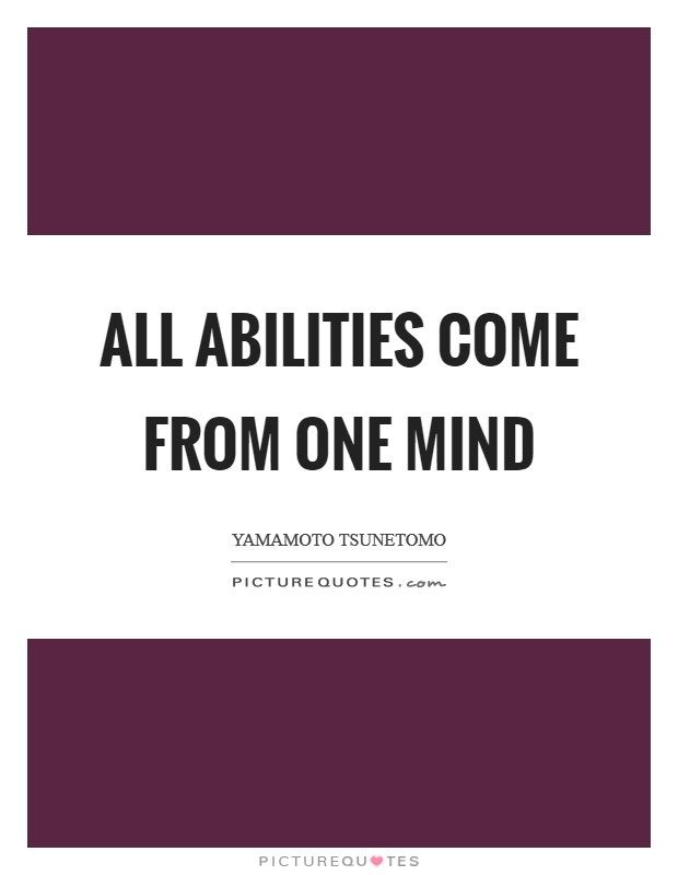 All abilities come from one mind Picture Quote #1
