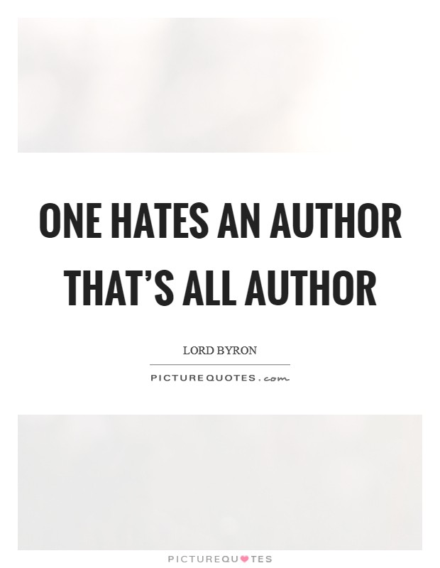 One hates an author that's all author Picture Quote #1