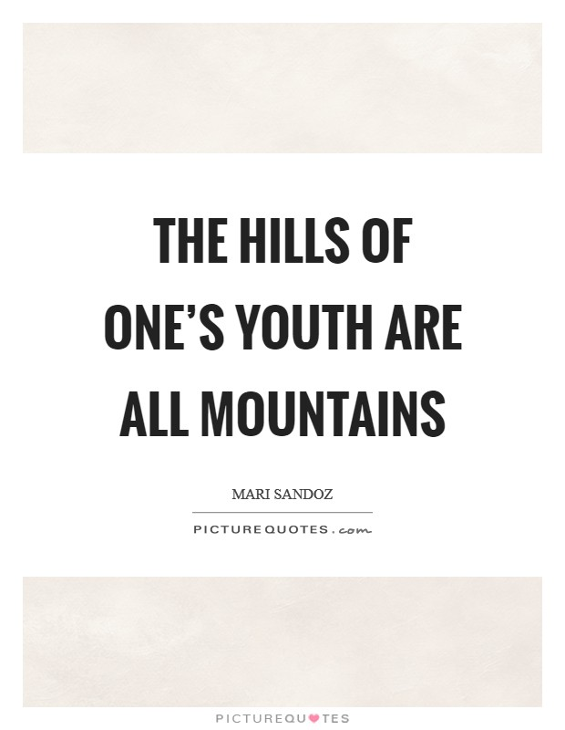 The hills of one's youth are all mountains Picture Quote #1
