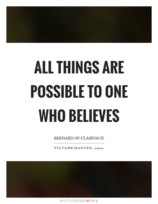 All things are possible to one who believes Picture Quote #1