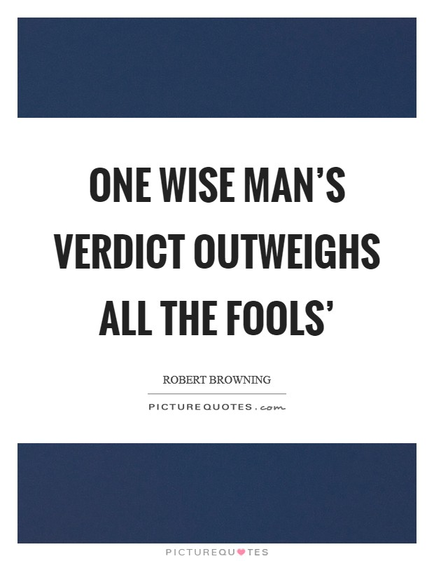 One wise man's verdict outweighs all the fools' Picture Quote #1