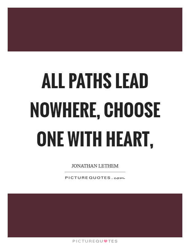 All paths lead nowhere, choose one with heart, Picture Quote #1