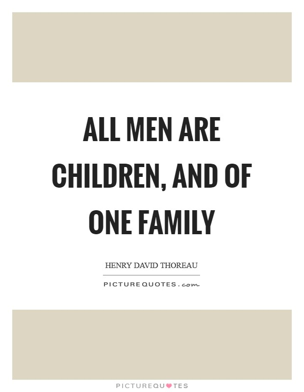 All men are children, and of one family Picture Quote #1