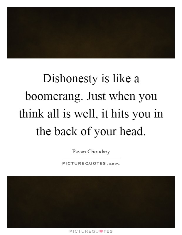 Dishonesty is like a boomerang. Just when you think all is well, it hits you in the back of your head Picture Quote #1