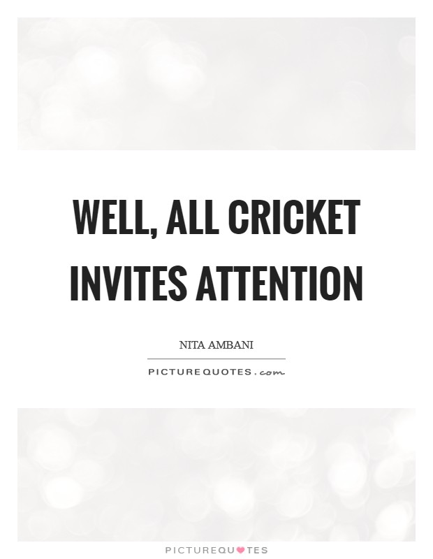 Well, all cricket invites attention Picture Quote #1