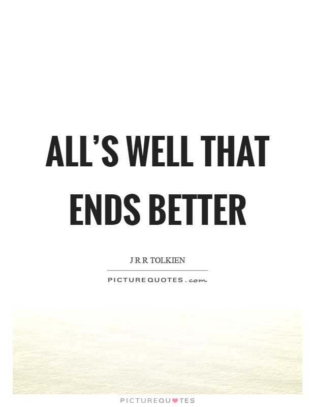 All's well that ends better Picture Quote #1