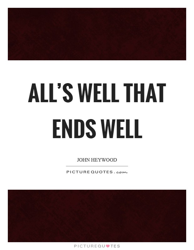 All's well that ends well Picture Quote #1