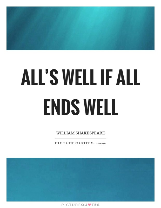 All's well if all ends well Picture Quote #1