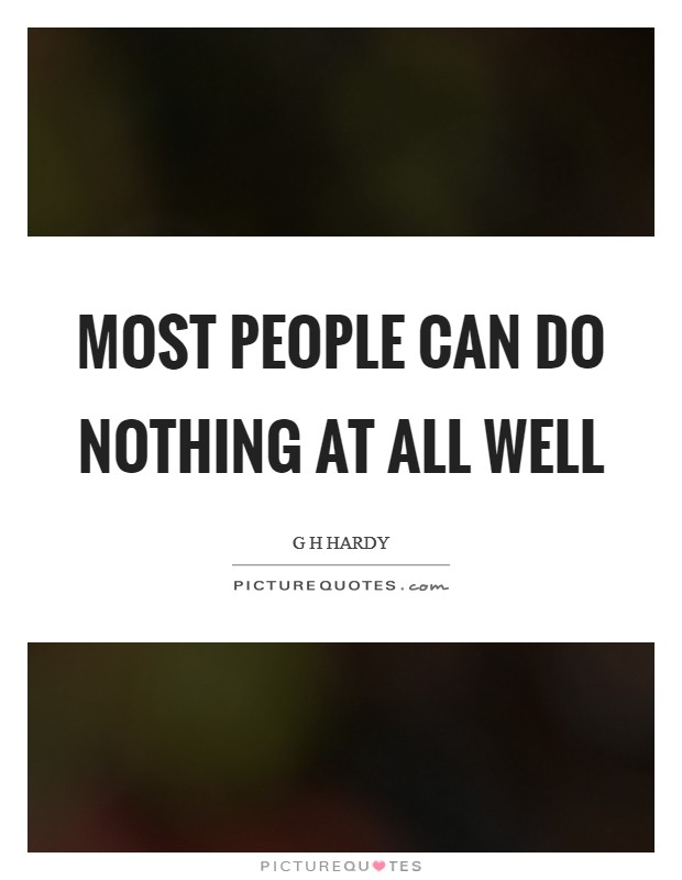 Most people can do nothing at all well Picture Quote #1