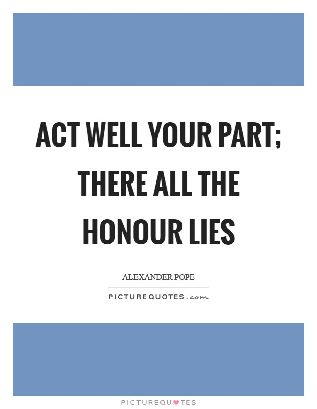 Act well your part; there all the honour lies Picture Quote #1