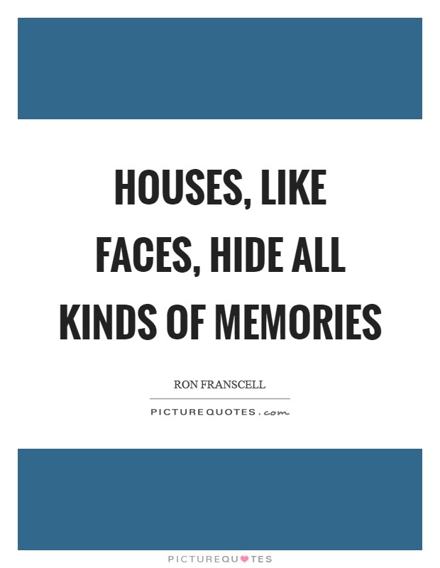 Houses, like faces, hide all kinds of memories Picture Quote #1