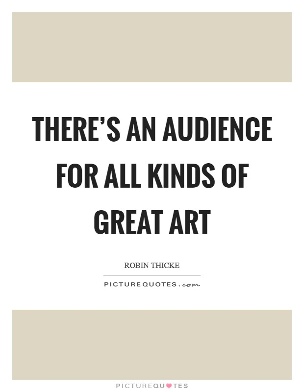 There's an audience for all kinds of great art Picture Quote #1