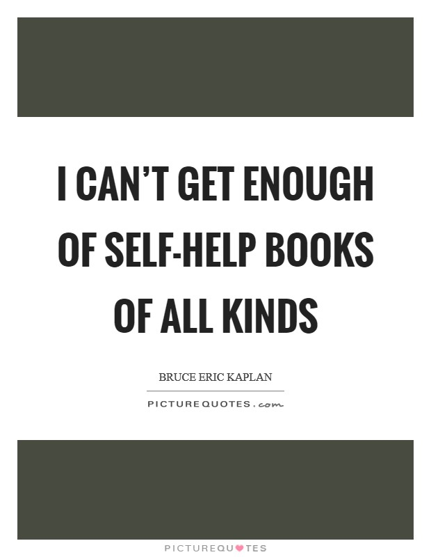 I can't get enough of self-help books of all kinds Picture Quote #1