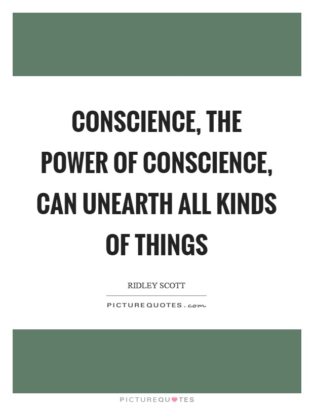 Conscience, the power of conscience, can unearth all kinds of things Picture Quote #1