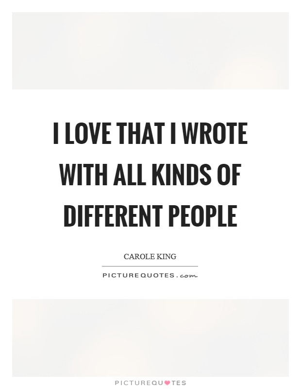 I love that I wrote with all kinds of different people Picture Quote #1