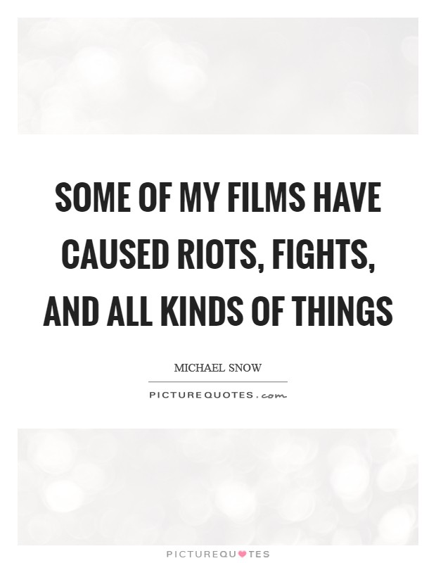 Some of my films have caused riots, fights, and all kinds of things Picture Quote #1