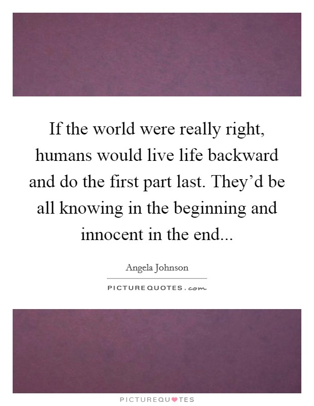 If The World Were Really Right, Humans Would Live Life