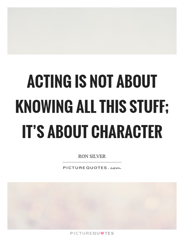 Acting is not about knowing all this stuff; it's about character Picture Quote #1